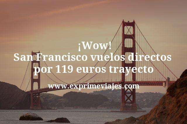 ¡Wow! San Francisco: Vuelos directos por 119euros trayecto