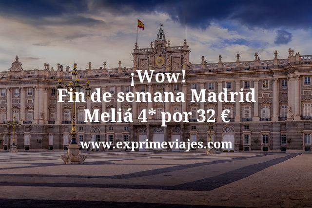 ¡Wow! Fin de semana Madrid: Meliá 4* por 32€ p.p/noche