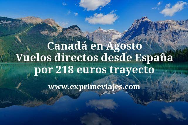 Canadá en Agosto: Vuelos directos desde España por 218euros trayecto