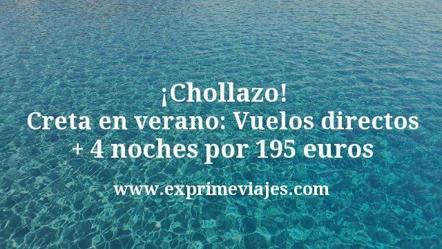 ¡Chollazo! Creta en verano: Vuelos directos + 4 noches por 195euros