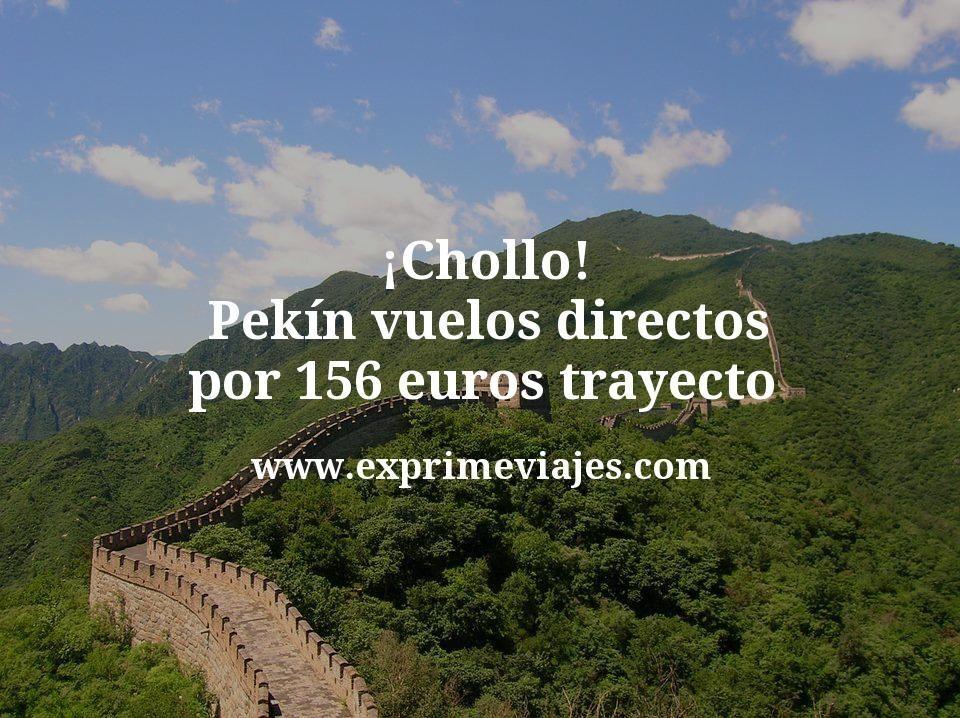 ¡Chollo! Pekín: Vuelos directos por 156euros trayecto