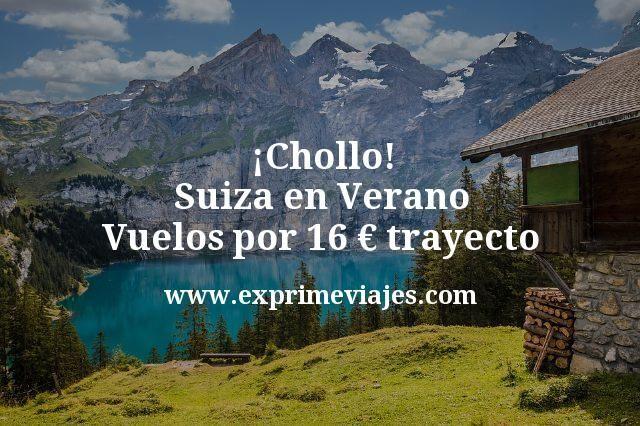 ¡Chollo! Suiza en Verano: Vuelos por 16euros trayecto
