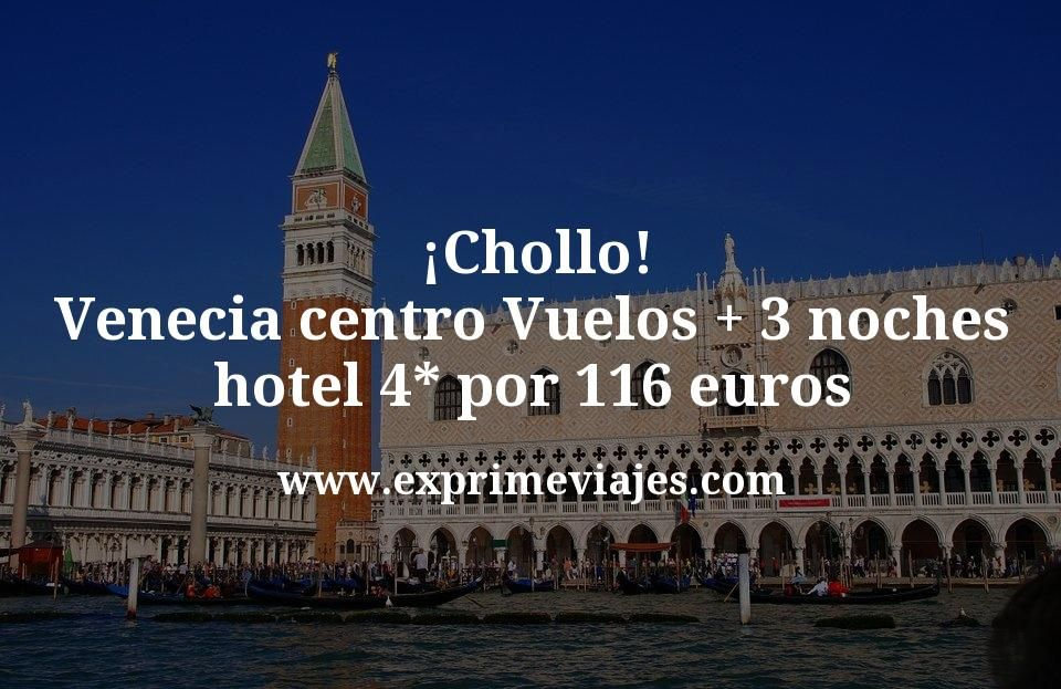 ¡Chollo! Venecia centro: Vuelos + 3 noches hotel 4* por 116euros