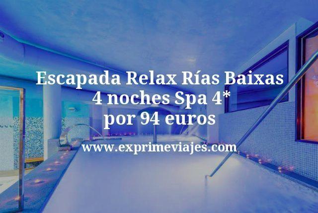 Escapada Relax Rías Baixas: 4 noches Spa 4* por 94euros