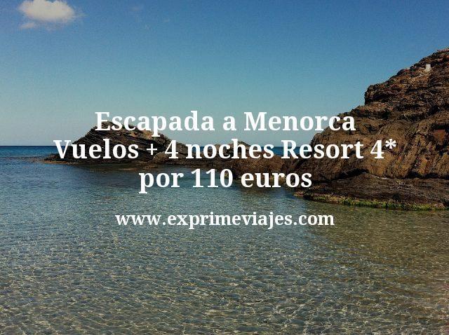 Escapada a Menorca: Vuelos + 4 noches Resort 4* por 110euros