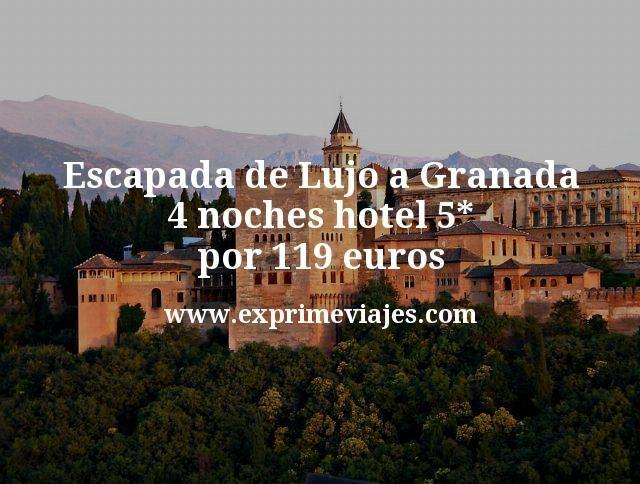 Escapada de Lujo a Granada: 4 noches hotel 5* por 119euros