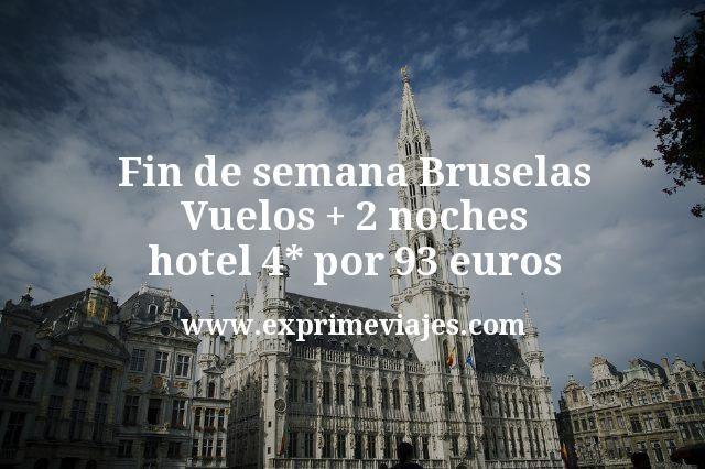 Fin de semana Bruselas: Vuelos + 2 noches hotel 4* por 93euros