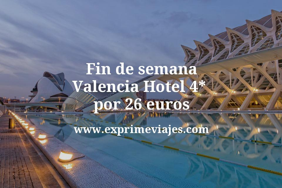 Fin de semana Valencia: Hotel 4* por 26€ p.p/noche