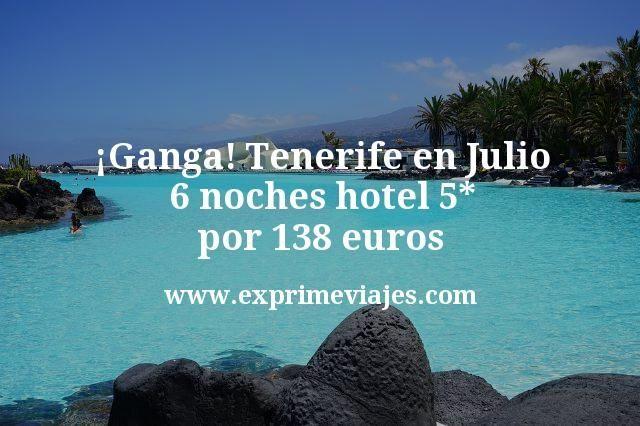 ¡Ganga! Tenerife en Julio: 6 noches hotel 5* por 138euros