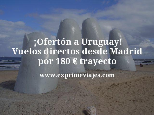 ¡Ofertón! Vuelos directos a Uruguay desde Madrid por 180€ trayecto