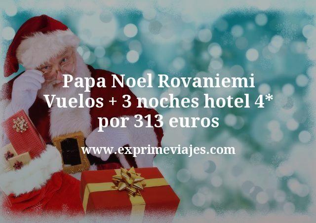 Papá Noel Rovaniemi: Vuelos + 3 noches hotel 4* por 313euros