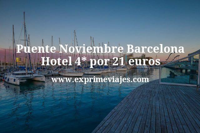 Puente Noviembre Barcelona: Hotel 4* por 21€ p.p/noche