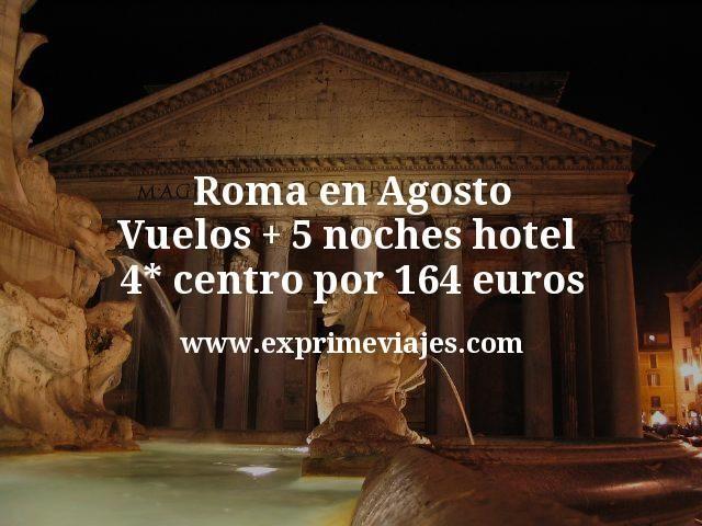 Roma en Agosto: Vuelos + 5 noches hotel 4* centro por 164euros