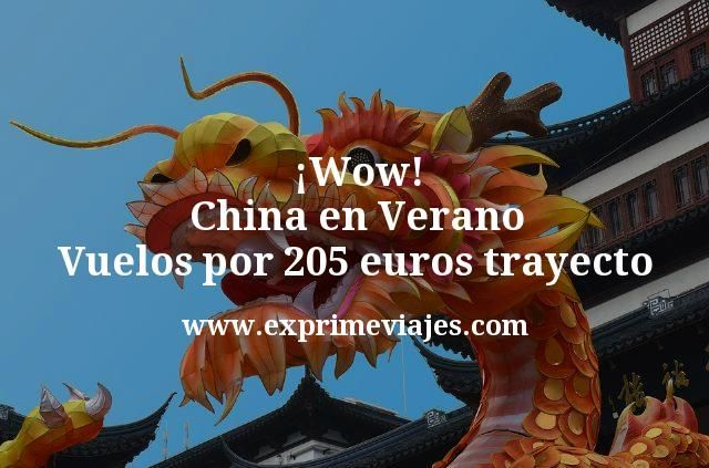 China en Verano: Vuelos por 205euros trayecto