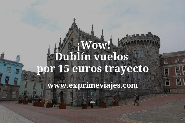 ¡Wow! Dublín: Vuelos por 15euros trayecto