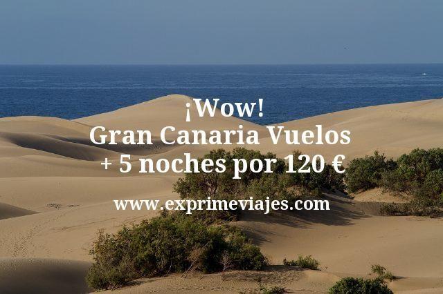 ¡Wow! Gran Canaria Vuelos + 5 noches por 120euros