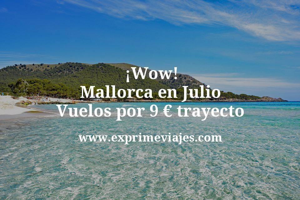¡Wow! Mallorca en Julio: Vuelos por 9euros trayecto