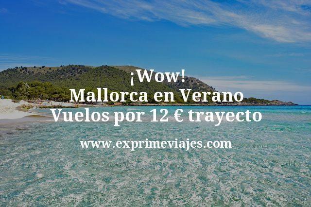 ¡Wow! Mallorca en Verano: Vuelos por 12euros trayecto