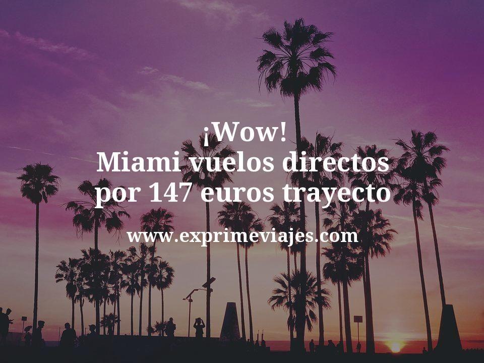 ¡Wow! Miami vuelos directos por 147euros trayecto