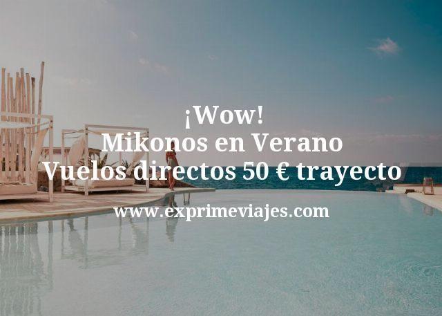 ¡Wow! Mikonos en Verano: Vuelos directos por 50euros trayecto