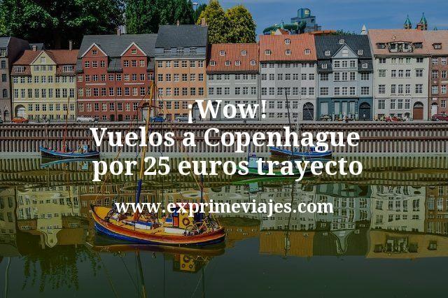 ¡Wow! Vuelos a Copenhague por 25euros trayecto
