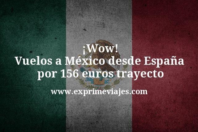 ¡Wow! Vuelos a México desde España por 156euros trayecto