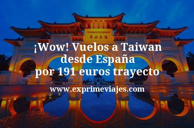 ¡Wow! Vuelos a Taiwan desde España por 191euros trayecto