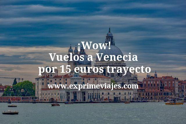 ¡Wow! Vuelos a Venecia por 15euros trayecto