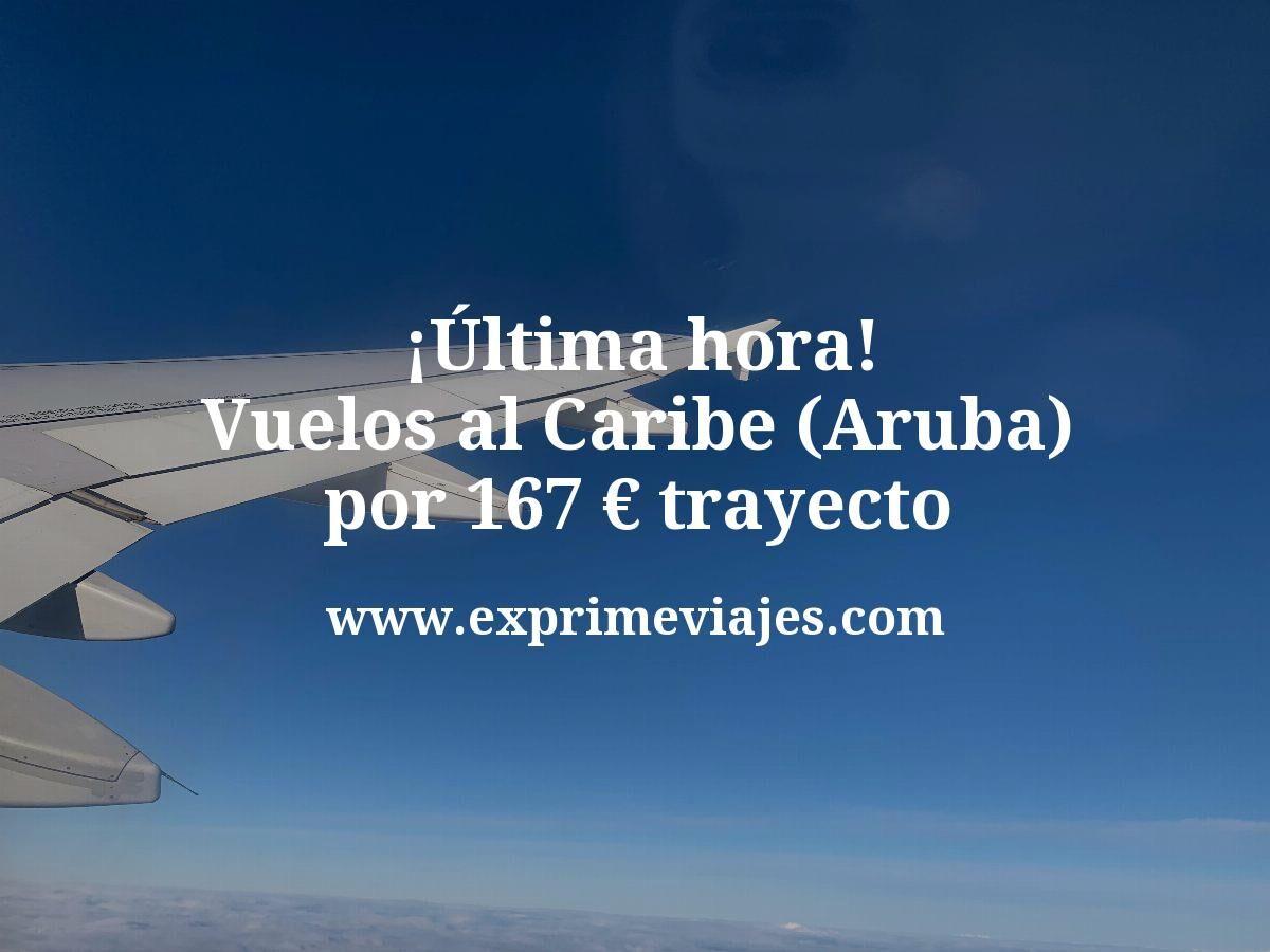 ¡Última hora! Vuelos directos al Caribe (Aruba) por 167€ trayecto