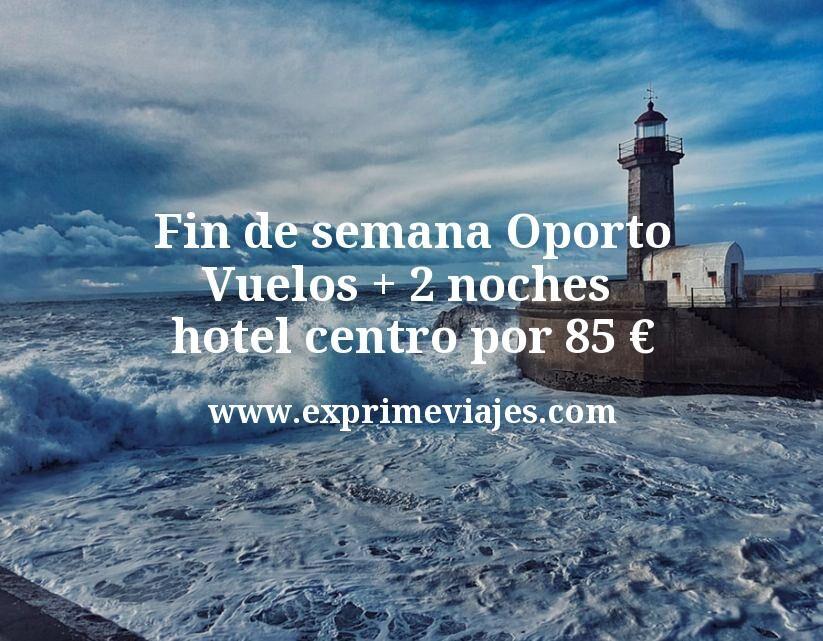 Fin de semana Oporto: Vuelos + 2 noches hotel centro por 85euros