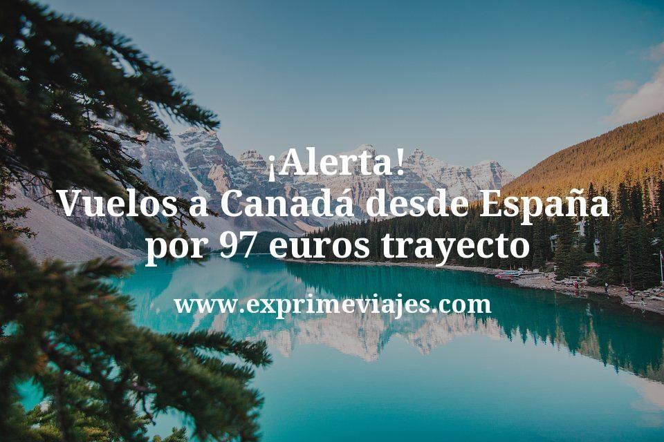 ¡Alerta! Canadá: Vuelos desde España por 97euros trayecto