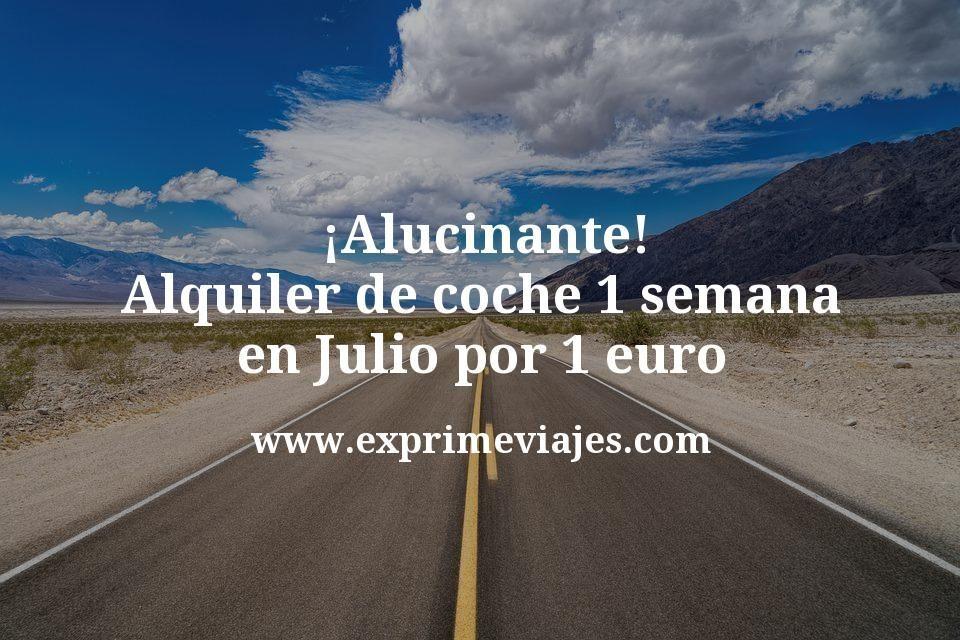 ¡Alucinante! Alquiler de coche 1 semana en Julio por 1 euro