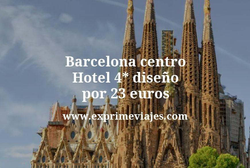 ¡Wow! Barcelona centro: Hotel 4* diseño por 23€ p.p/noche