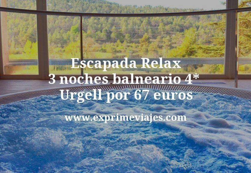 Escapada Relax: 3 noches balneario 4* Urgell por 67euros