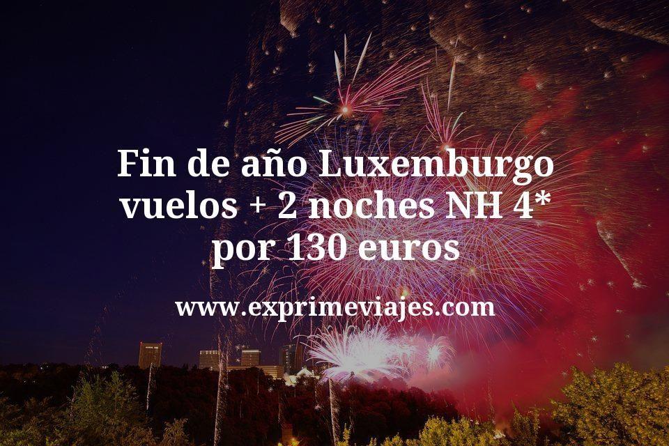 Fin de año Luxemburgo: vuelos + 2 noches NH 4* por 130euros