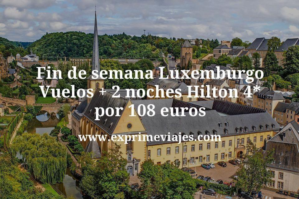 Fin de semana Luxemburgo: Vuelos + 2 noches Hilton 4* por 108euros