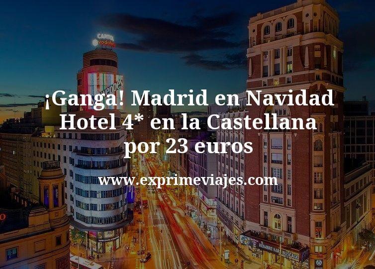 ¡Ganga! Madrid en Navidad: Hotel 4* en la Castellana por 23€ p.p/noche