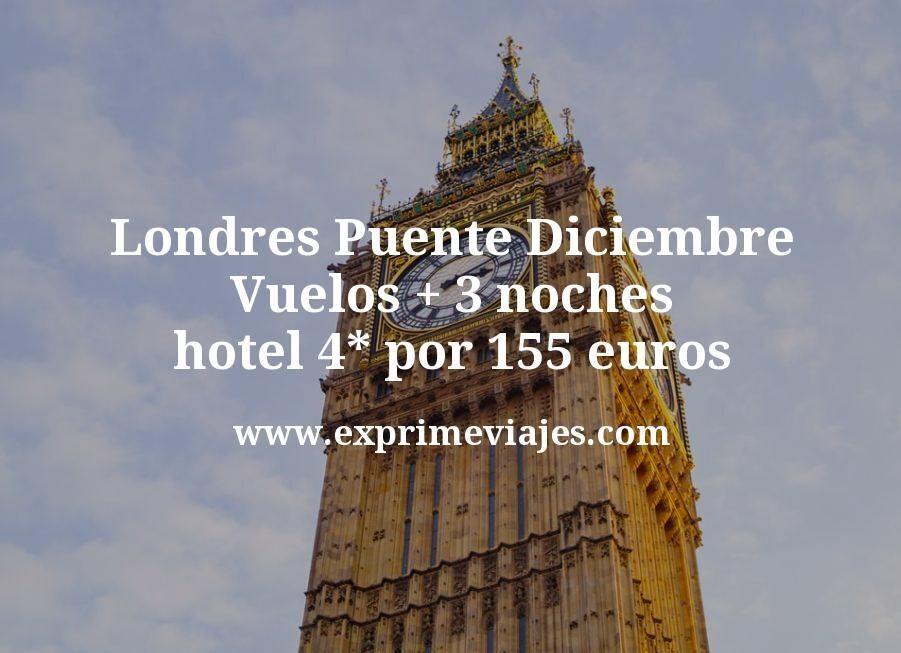 Londres Puente Diciembre: Vuelos + 3 noches hotel 4* por 155euros