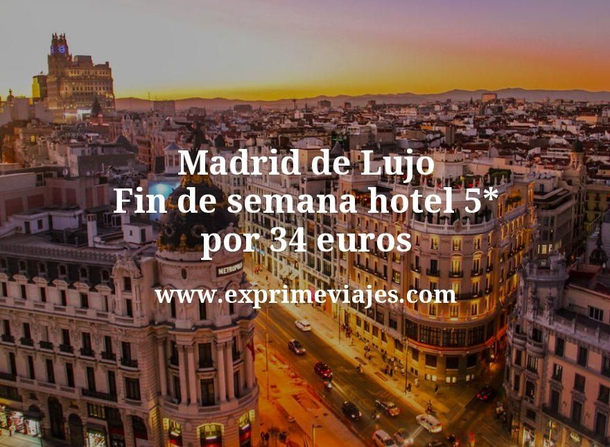 Madrid de Lujo: fin de semana hotel 5* por 34€ p.p/noche