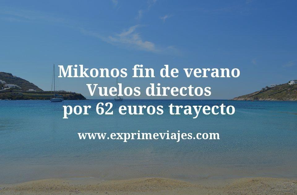 Mikonos fin de verano: Vuelos directos por 62€ trayecto