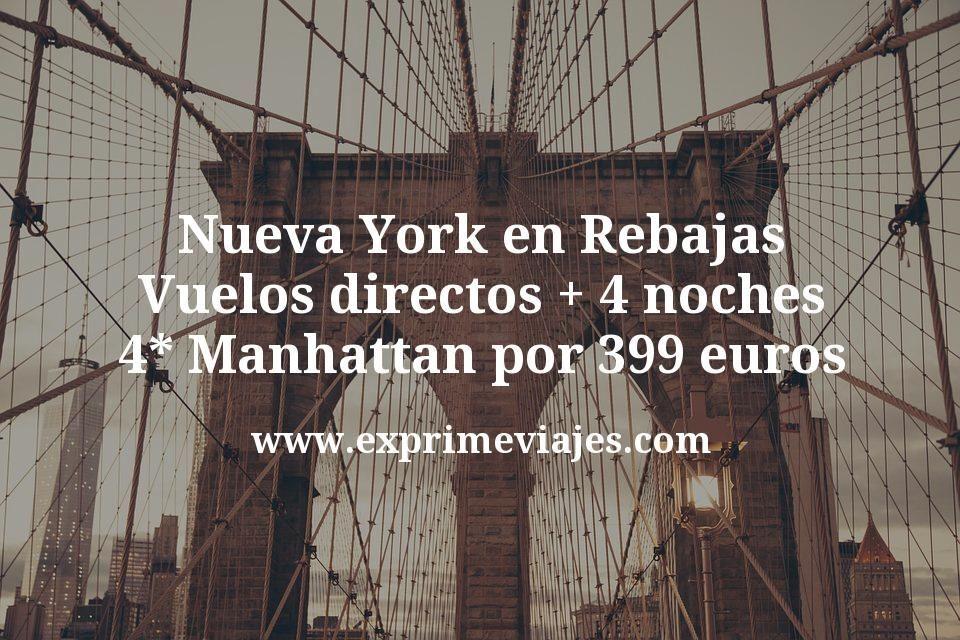 ¡Brutal! Nueva York en Rebajas: Vuelos directos + 4 noches 4* Manhattan por 399euros
