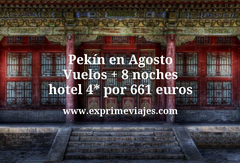 ¡Wow! Pekín en Agosto: Vuelos + 8 noches hotel 4* por 661euros