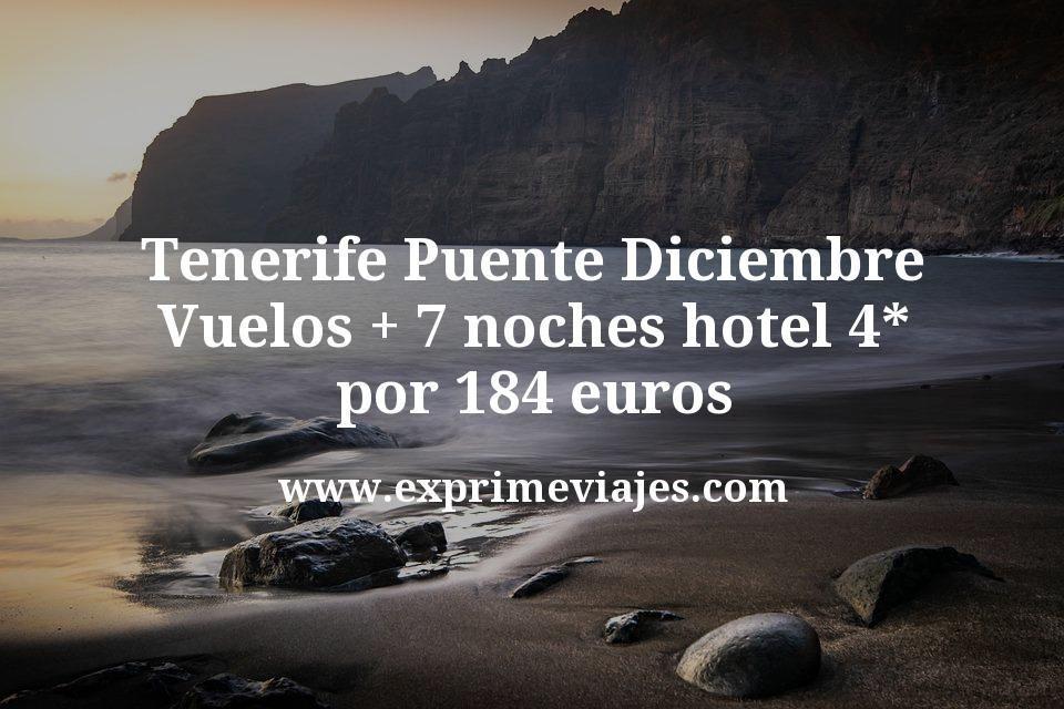 ¡Chollazo! Tenerife Puente Diciembre: Vuelos + 7 noches hotel 4* por 184euros