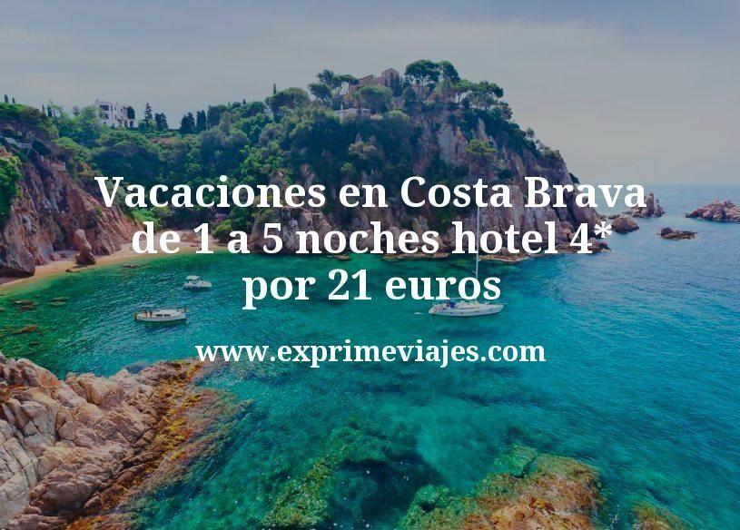 Vacaciones en Costa Brava: de 1 a 5 noches hotel 4* por 21€ p.p/noche