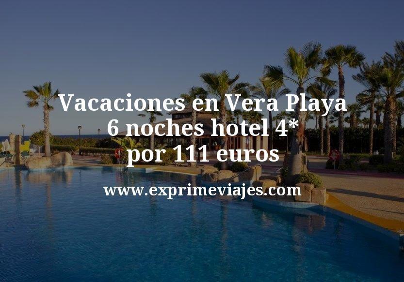 Vacaciones en Vera Playa: 6 noches hotel 4* por 111euros