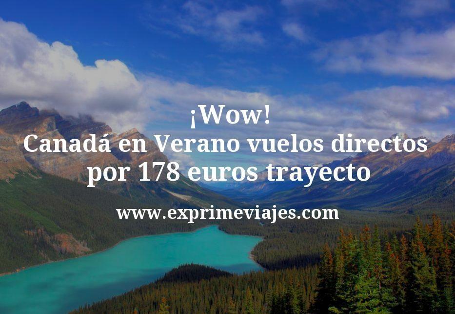 ¡Wow! Canadá en Verano: Vuelos directos por 178euros trayecto