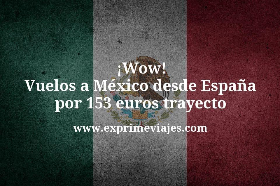 ¡Wow! Vuelos a México desde España por 153€ trayecto