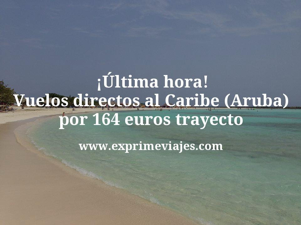 ¡Última hora! Vuelos directos al Caribe (Aruba) por 164euros trayecto