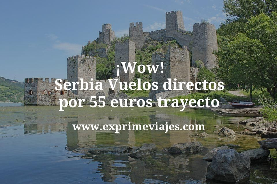 ¡Wow! Serbia: Vuelos directos por 55euros trayecto