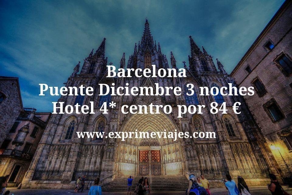 Barcelona Puente Diciembre: 3 noches Hotel 4* centro por 84€ p.p